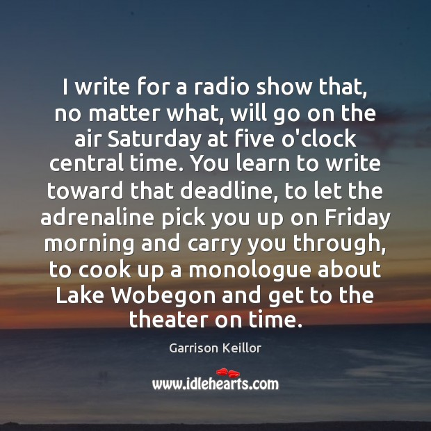 I write for a radio show that, no matter what, will go Cooking Quotes Image