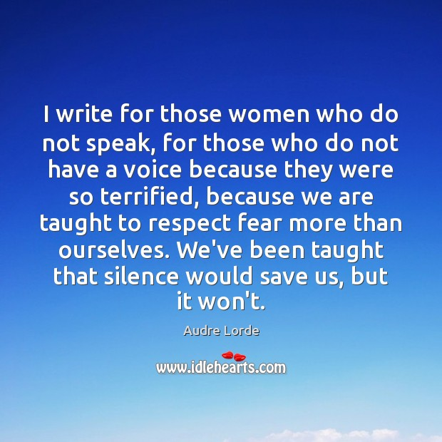 I write for those women who do not speak, for those who Audre Lorde Picture Quote