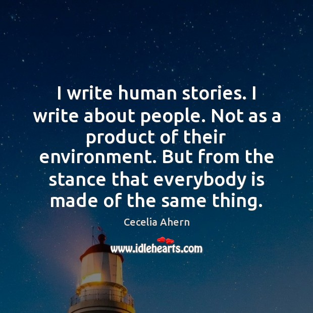I write human stories. I write about people. Not as a product Cecelia Ahern Picture Quote