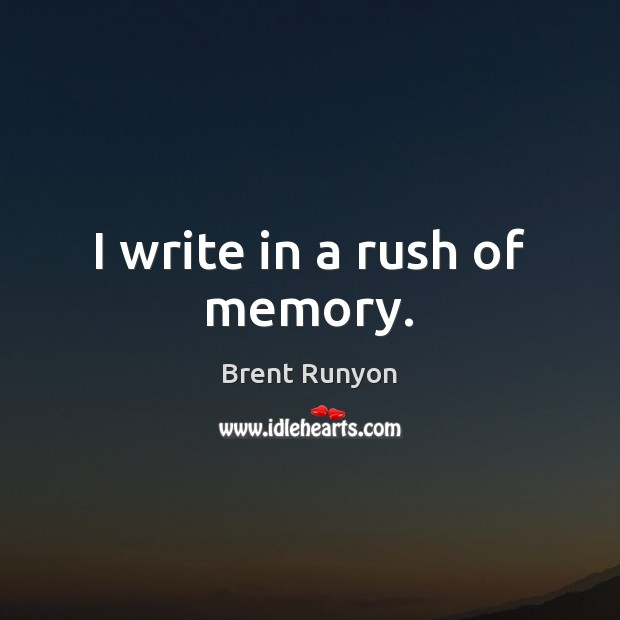 Image, I write in a rush of memory.