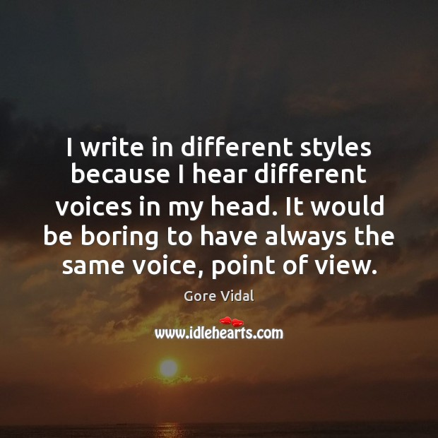 I write in different styles because I hear different voices in my Gore Vidal Picture Quote