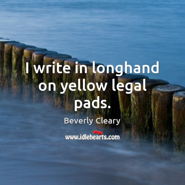 I write in longhand on yellow legal pads. Image