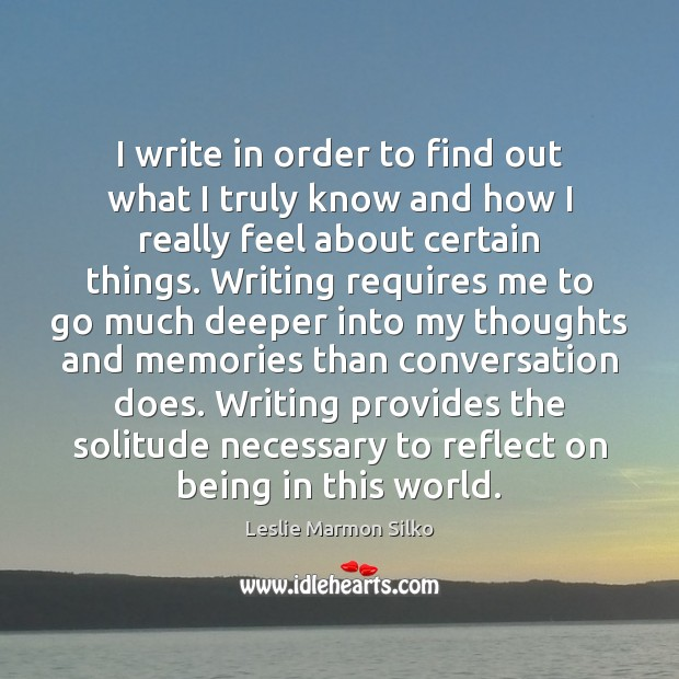 I write in order to find out what I truly know and Image