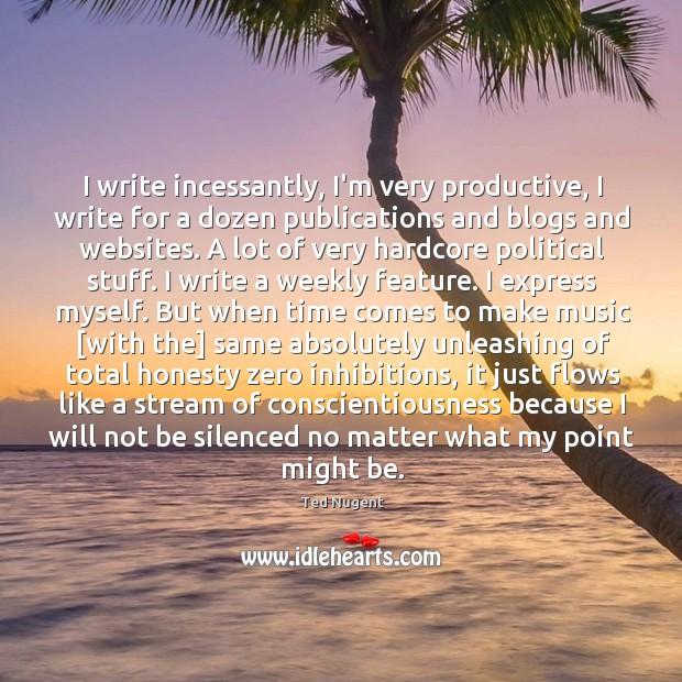 Image, I write incessantly, I'm very productive, I write for a dozen publications