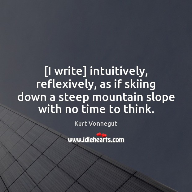 [I write] intuitively, reflexively, as if skiing down a steep mountain slope Image