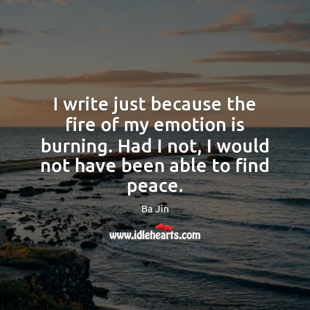 Image, I write just because the fire of my emotion is burning. Had