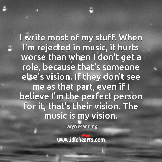 I write most of my stuff. When I'm rejected in music, it Taryn Manning Picture Quote