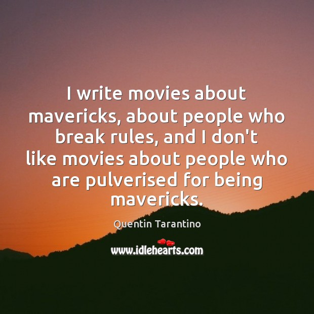 I write movies about mavericks, about people who break rules, and I Image