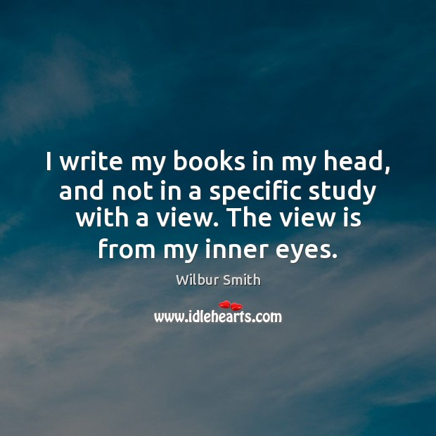 I write my books in my head, and not in a specific Wilbur Smith Picture Quote