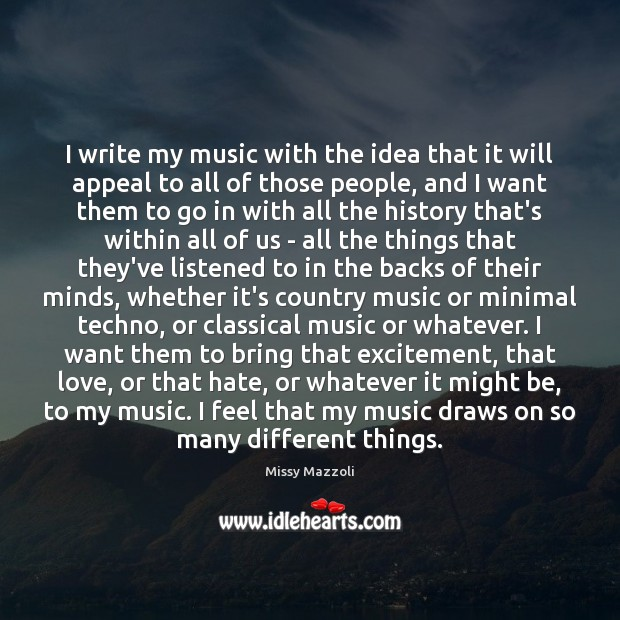 I write my music with the idea that it will appeal to Missy Mazzoli Picture Quote
