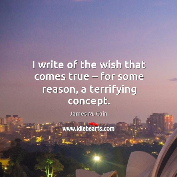 I write of the wish that comes true – for some reason, a terrifying concept. Image