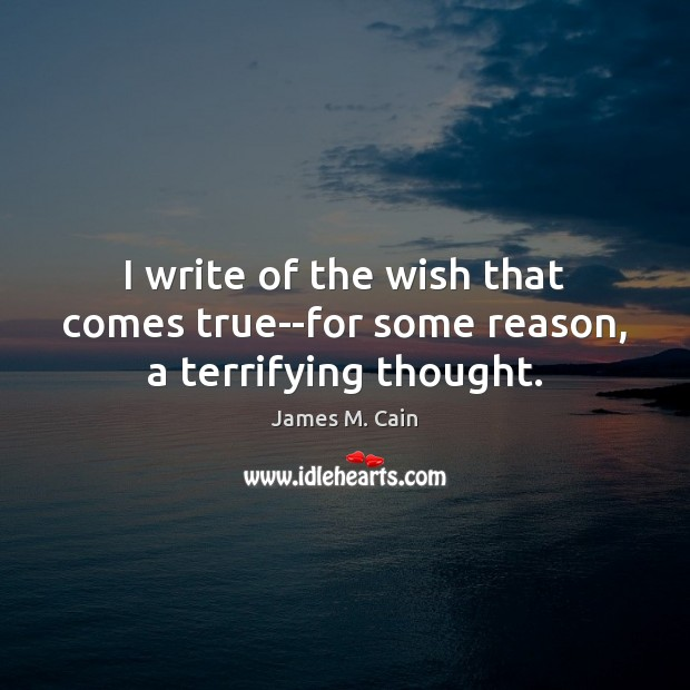I write of the wish that comes true–for some reason, a terrifying thought. Image