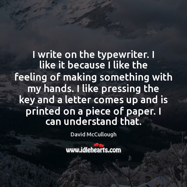Image, I write on the typewriter. I like it because I like the