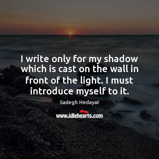 I write only for my shadow which is cast on the wall Image