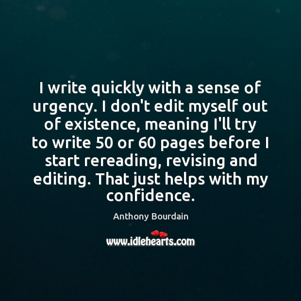 I write quickly with a sense of urgency. I don't edit myself Image