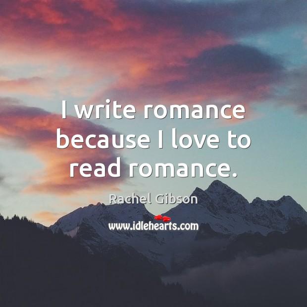 I write romance because I love to read romance. Image