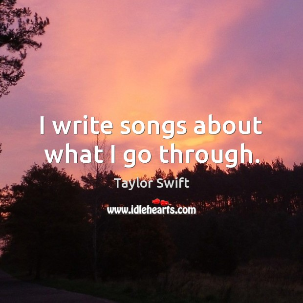 I write songs about what I go through. Image