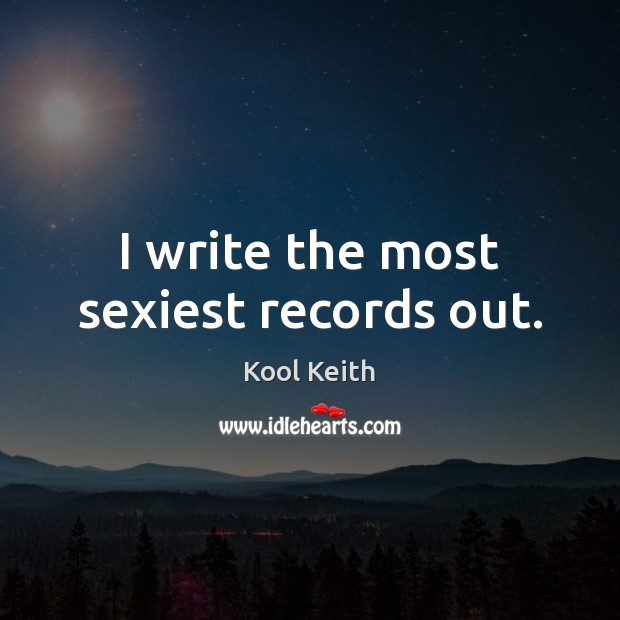 Image, I write the most sexiest records out.