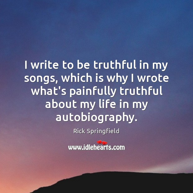 I write to be truthful in my songs, which is why I Rick Springfield Picture Quote