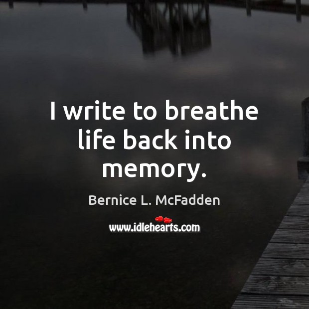 I write to breathe life back into memory. Image