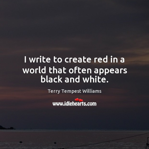 Image, I write to create red in a world that often appears black and white.