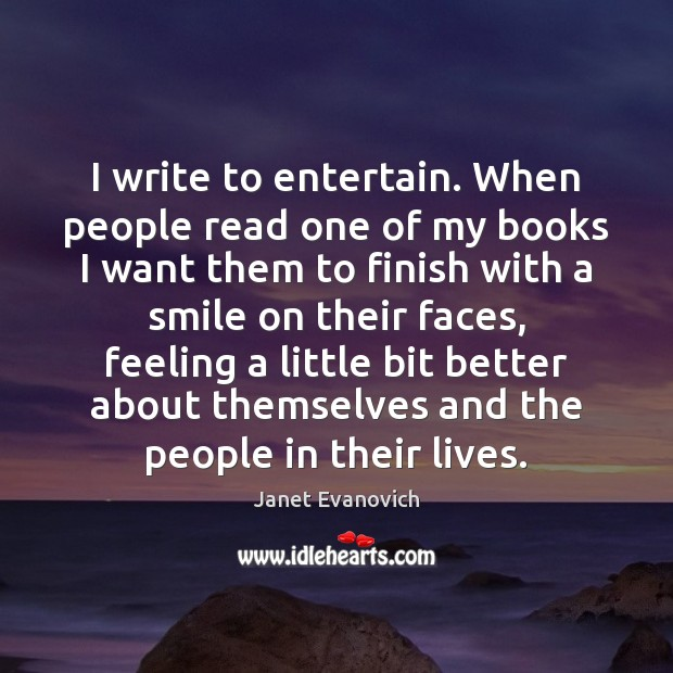 Image, I write to entertain. When people read one of my books I