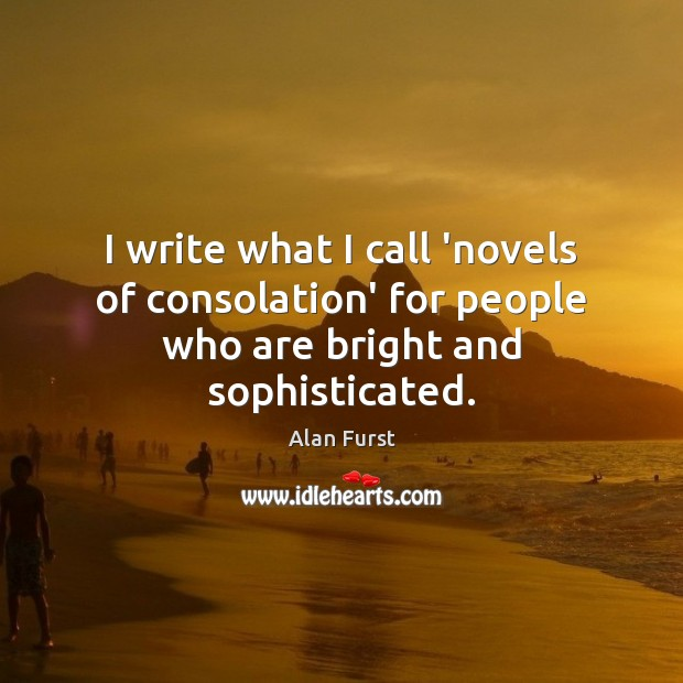 I write what I call 'novels of consolation' for people who are bright and sophisticated. Image
