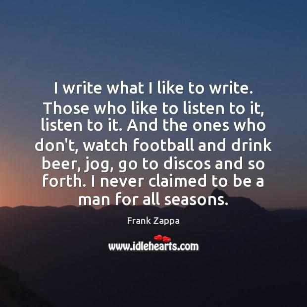 I write what I like to write. Those who like to listen Image