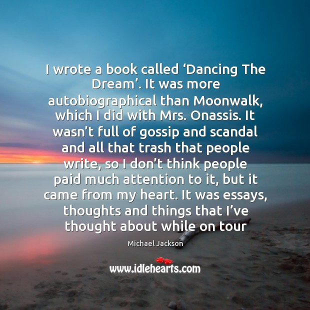 I wrote a book called 'Dancing The Dream'. It was more autobiographical Image