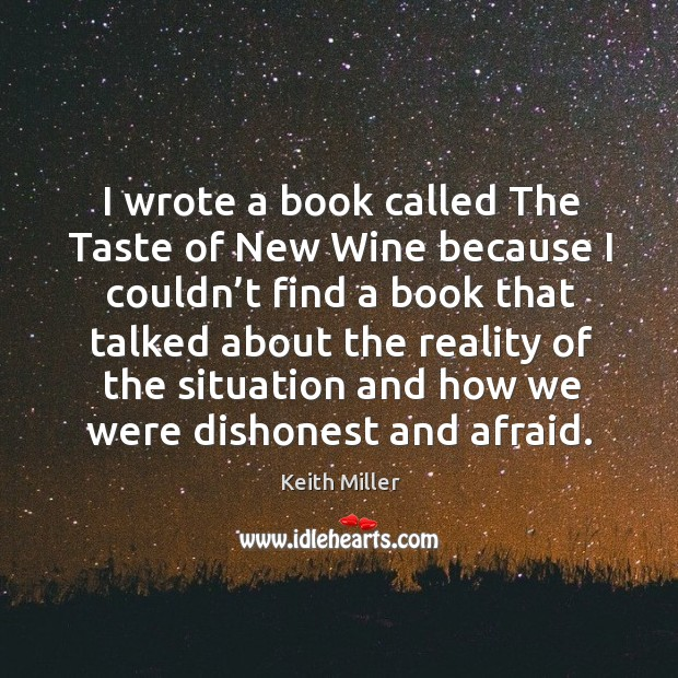 I wrote a book called the taste of new wine because I couldn't Image