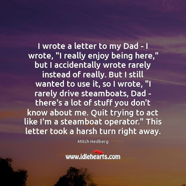 "Image, I wrote a letter to my Dad – I wrote, ""I really"