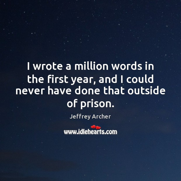 I wrote a million words in the first year, and I could Jeffrey Archer Picture Quote