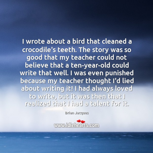 I wrote about a bird that cleaned a crocodile's teeth. The story Brian Jacques Picture Quote