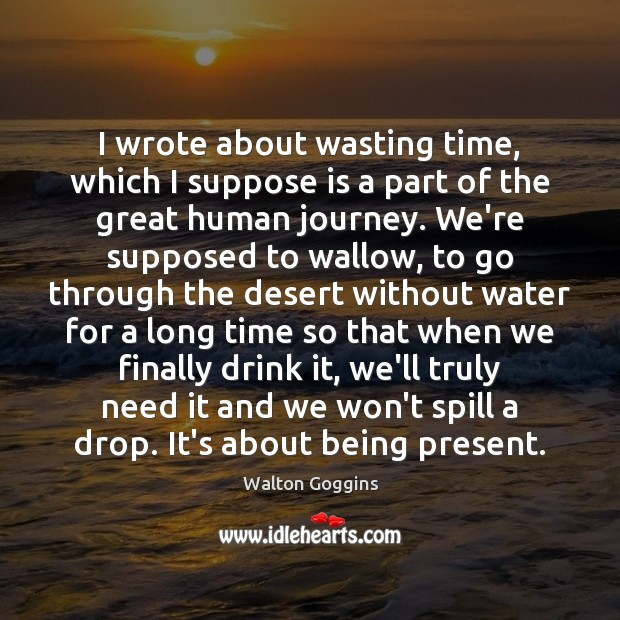 I wrote about wasting time, which I suppose is a part of Journey Quotes Image