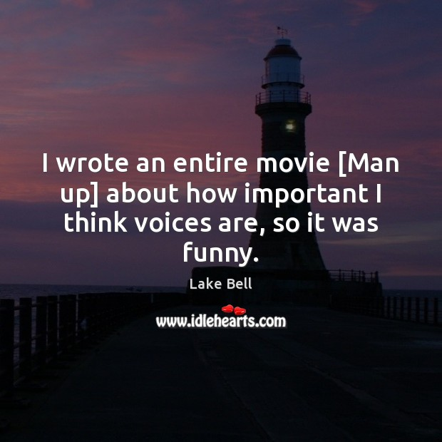 I wrote an entire movie [Man up] about how important I think voices are, so it was funny. Lake Bell Picture Quote