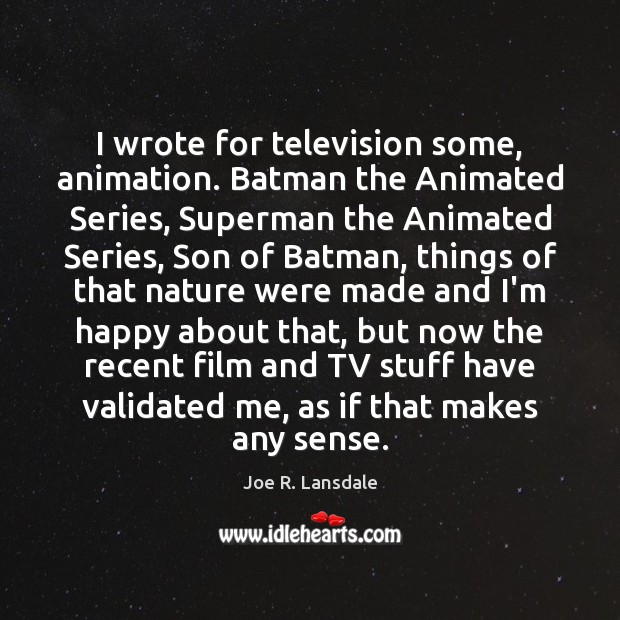 Image, I wrote for television some, animation. Batman the Animated Series, Superman the