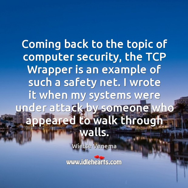 I wrote it when my systems were under attack by someone who appeared to walk through walls. Image