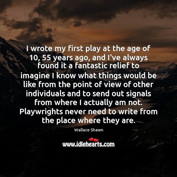 I wrote my first play at the age of 10, 55 years ago, and Wallace Shawn Picture Quote