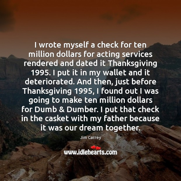 I wrote myself a check for ten million dollars for acting services Thanksgiving Quotes Image