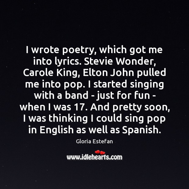 I wrote poetry, which got me into lyrics. Stevie Wonder, Carole King, Image