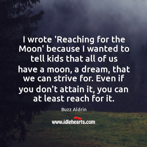 I wrote 'Reaching for the Moon' because I wanted to tell kids Image