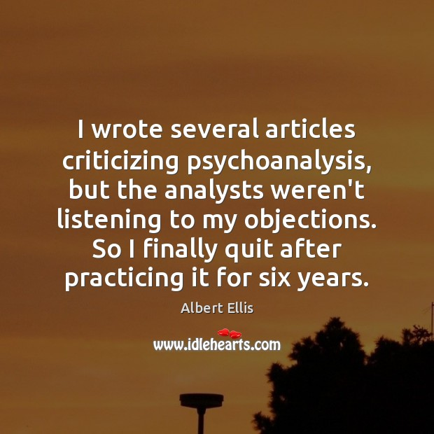 I wrote several articles criticizing psychoanalysis, but the analysts weren't listening to Image