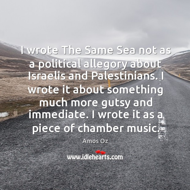 I wrote the same sea not as a political allegory about israelis and palestinians. Image