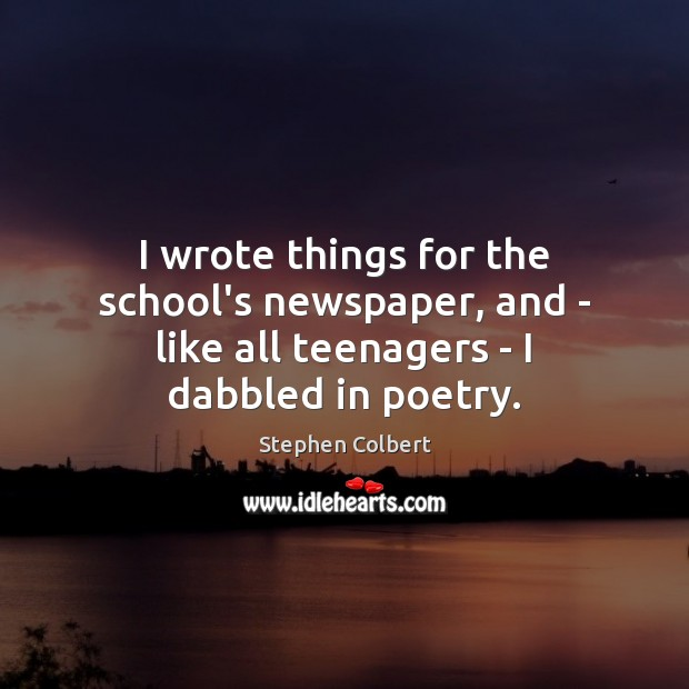 I wrote things for the school's newspaper, and – like all teenagers – I dabbled in poetry. Image