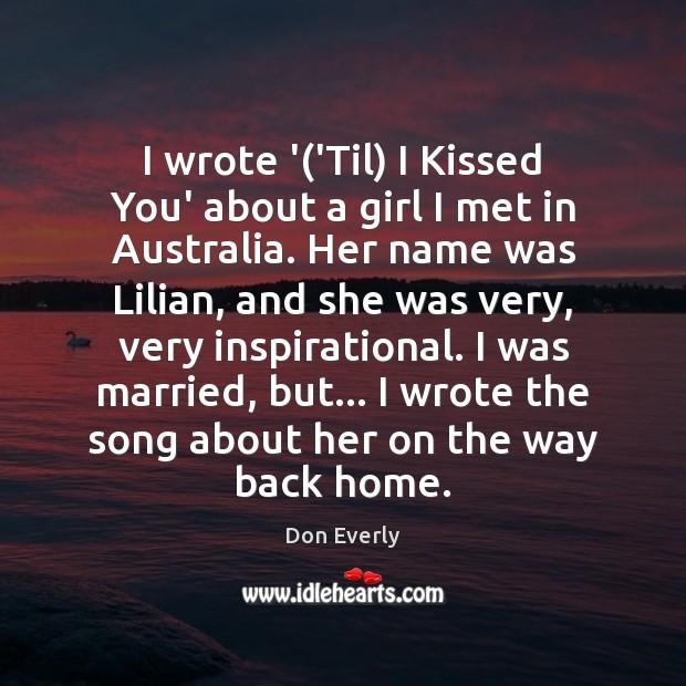 I wrote '('Til) I Kissed You' about a girl I met Image