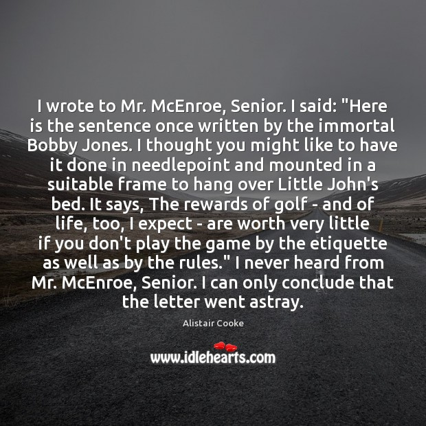"""I wrote to Mr. McEnroe, Senior. I said: """"Here is the sentence Alistair Cooke Picture Quote"""