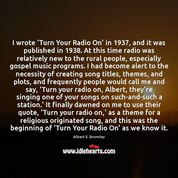 I wrote 'Turn Your Radio On' in 1937, and it was published in 1938. Image