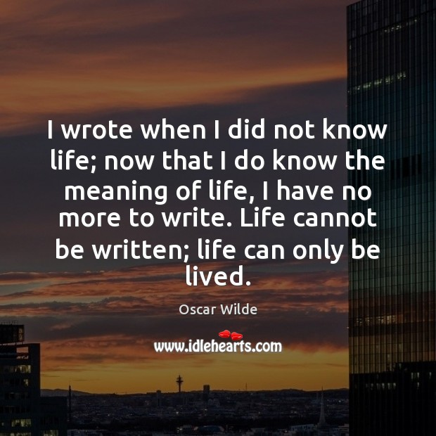 Image, I wrote when I did not know life; now that I do