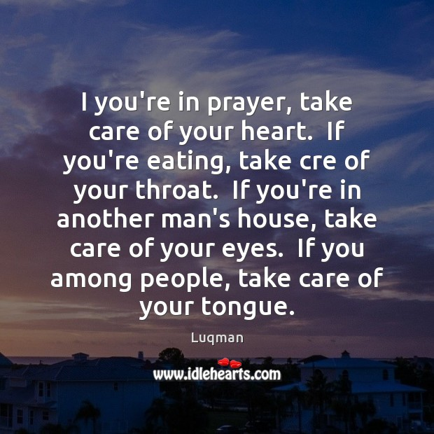 I you're in prayer, take care of your heart.  If you're eating, Image
