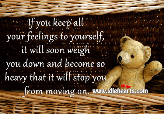 Don't Keep All Your Feelings To Yourself.